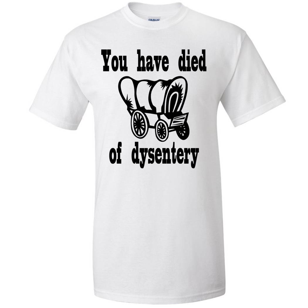 You Have Died Of Dysentery Oregon Trail Funny Mens Retro ...