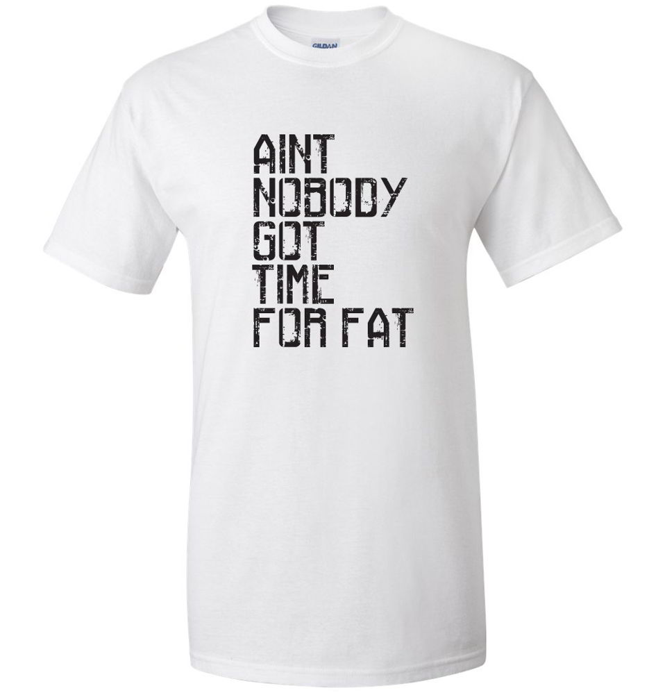 Aint Nobody Got Time For Fat Funny Sayings Gym Tees Mens